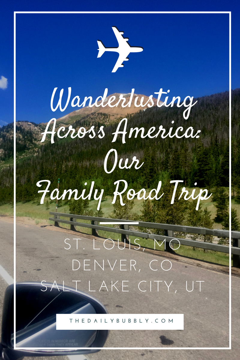 Wanderlusting-Across-America-Our-Family-Roadtrip-St-Louis-Denver-Salt-Lake-City-The-Daily-Bubbly-Com