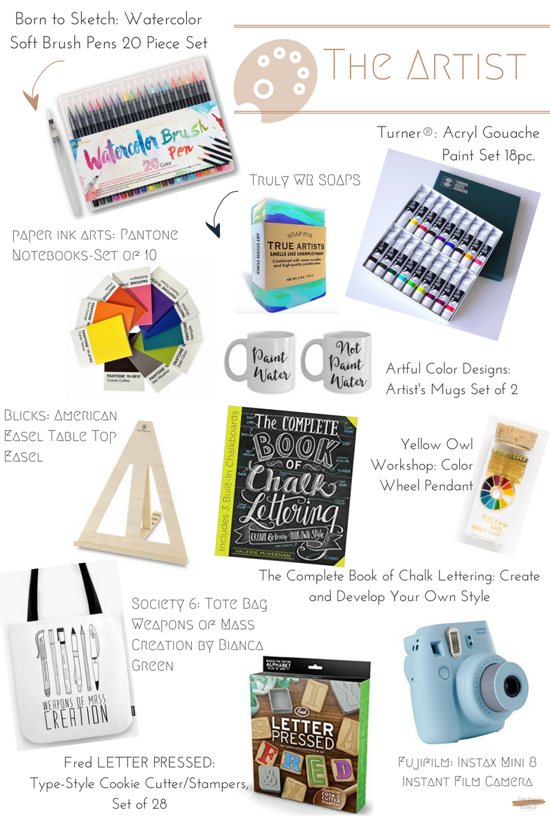 Born to Sketch Watercolor Soft Brush Pens 20 Piece Set  $49.99   Turner® Acryl Gouache Paint Set 18pc.  $65.95  Yellow Owl Workshop Color Wheel Pendant  $25.00  ArtfulColorDesigns Artist's Mugs Set  $29.99  Pantone Notebooks-Set of 10  $19.95  Blicks American Easel Table Top Easel  $31.35  Truly WR Soaps  $9.95  Society 6 Tote Bag Weapons of Mass Creation by Bianca Green  $20.99   The Complete Book of Chalk Lettering: Create and Develop Your Own Style  $15.67  Fujifilm Instax Mini 8 Instant Film Camera  $60.48  Fred Letter Pressed Type-Style Cookie Cutter/Stampers, Set of 28  $16.90