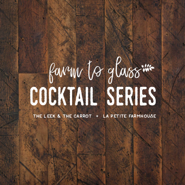 farm to glass cocktail series | the leek & the carrot +  la petite farmhouse