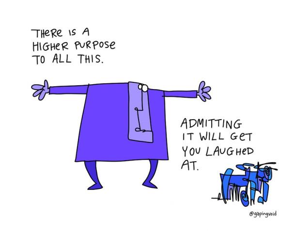 Higher Purpose - @gapingvoid