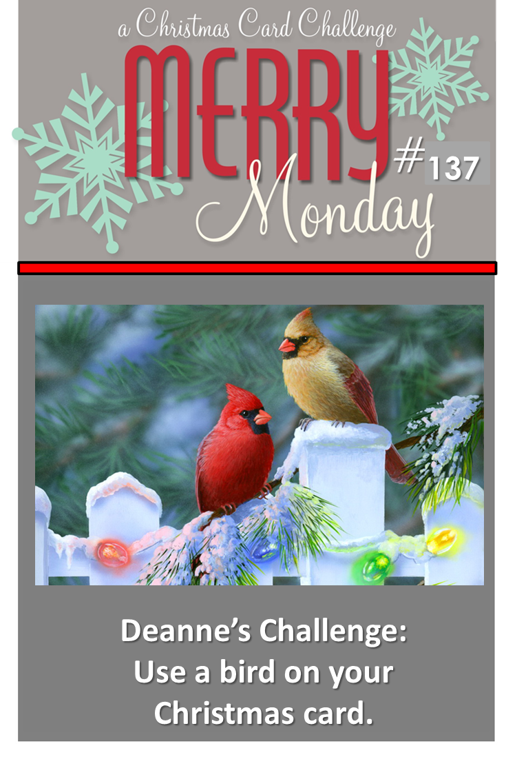 http://merrymondaychristmaschallenge.blogspot.com/2014/12/merry-monday-137-feathered-friends.html