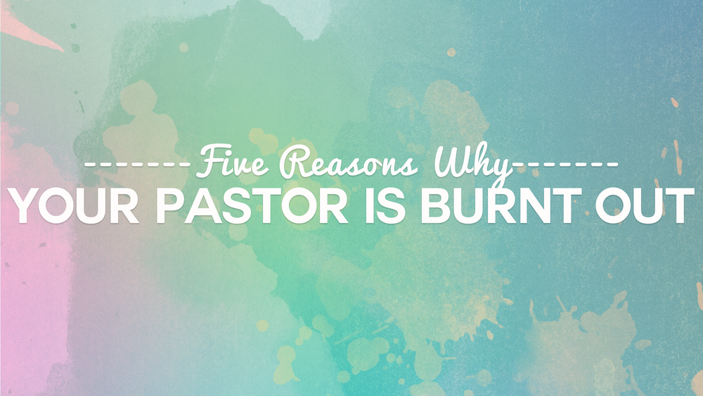 why your pastor is burnt out
