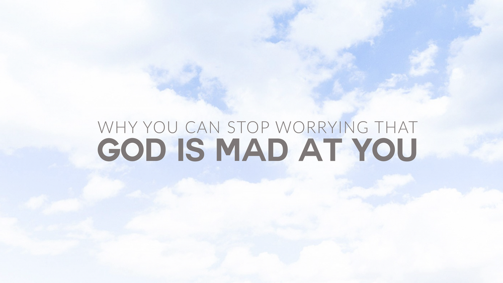 Jen Wise // Why You Can Stop Worrying That God is Mad At You