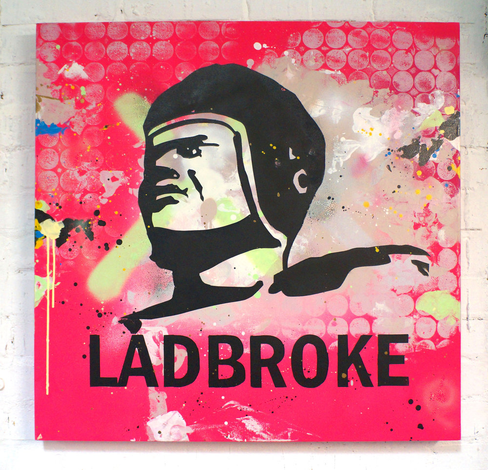 'WE GOT LADBROKE!' SPRAYPAINT ON CANVAS 78CM X 78CM £2000