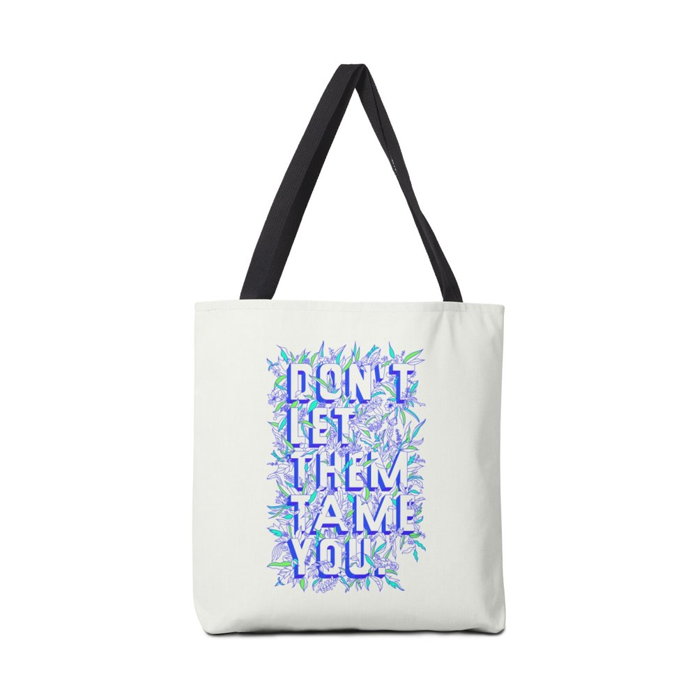 Tote Bag - Don't Let Them Tame You