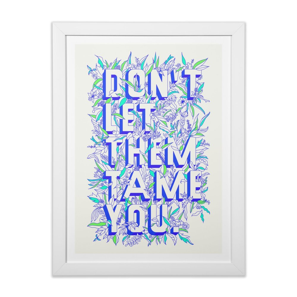 Framed Print - Don't Let Them Tame You