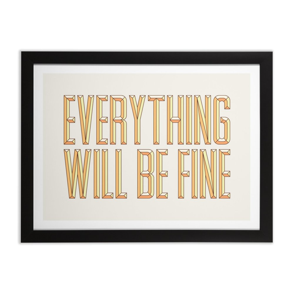 Framed Print - Everything Will be Fine