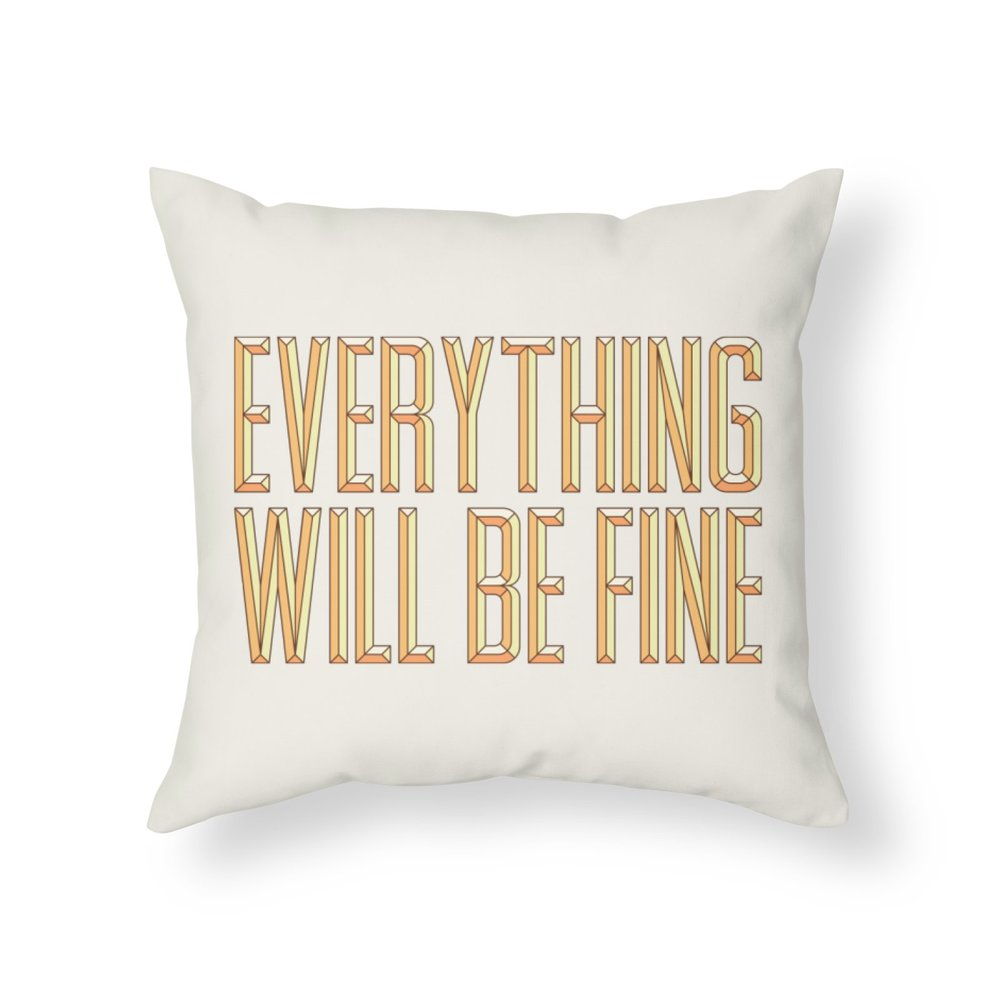 Throw Pillow - Everything Will be Fine