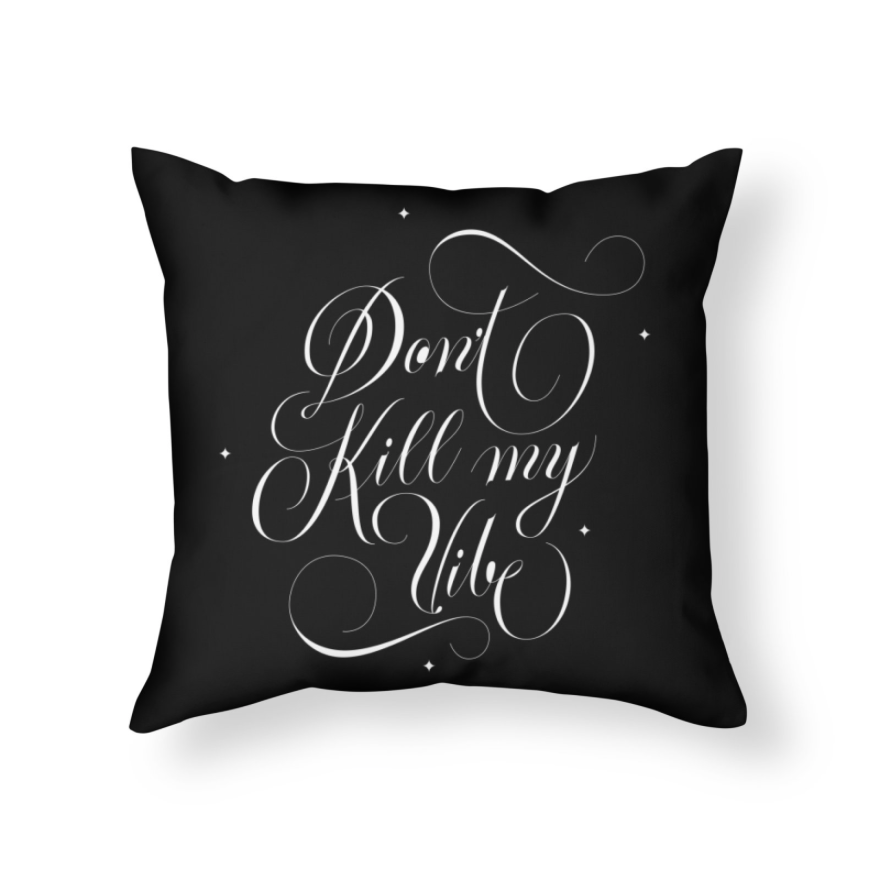 Throw Pillow - Don't Kill My Vibe
