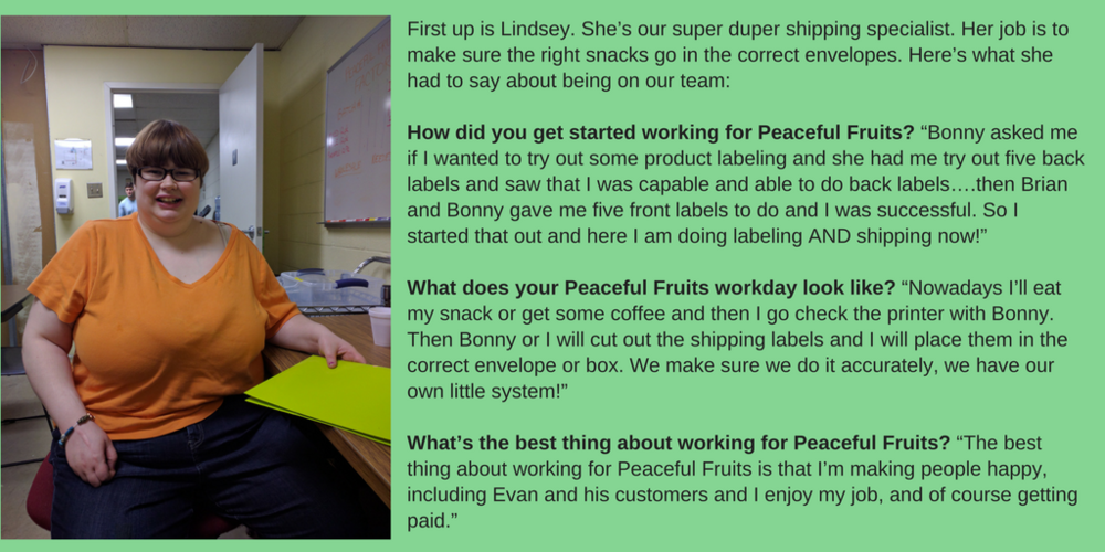 First up is Lindsey. She's our super duper shipping specialist. Her job is to make sure the right snacks go in the correct envelopes. Here's what she had to say about being on our team- How did you get started workin (1).png