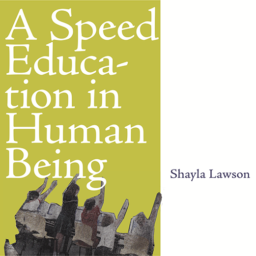 A Speed Education in Human Being . A collection of poetry & ephemera, available on Amazon.