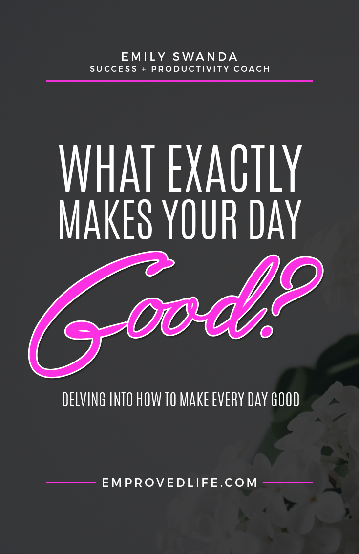 What makes a good day good? Five factors that play into how your day goes.