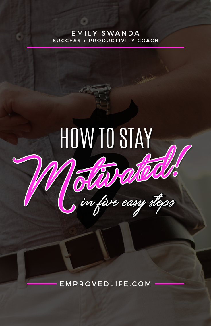 I've recently been asked how I stay motivated and focused on achieving my goals so I thought I would use this post as a way to explain my process. How to Stay Motivated... in 5 Easy Steps!