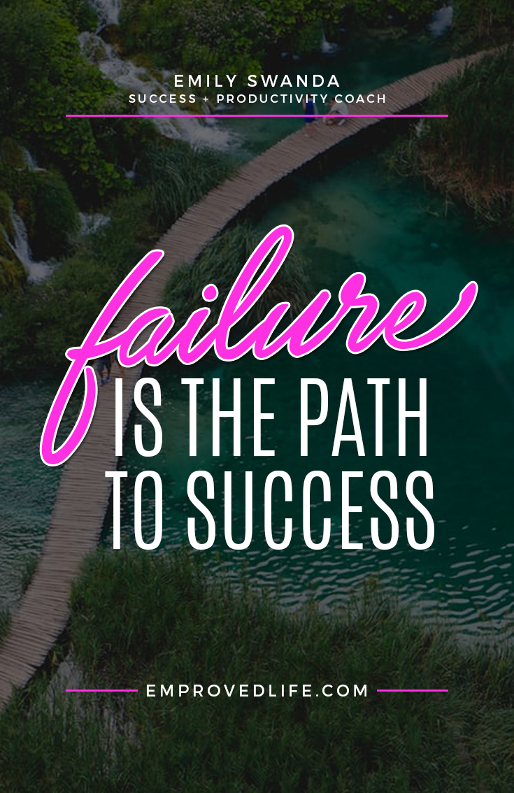 Failure is the path to success - Emily Swanda - http://emprovedlife.com/