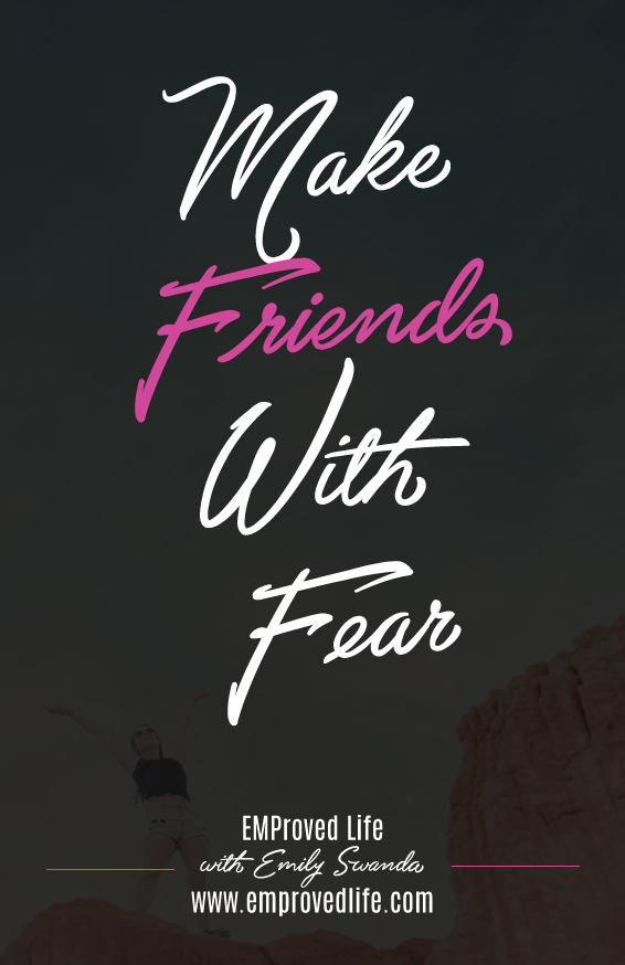Make Friends With Fear | Emily Swanda www.emprovedlife.com