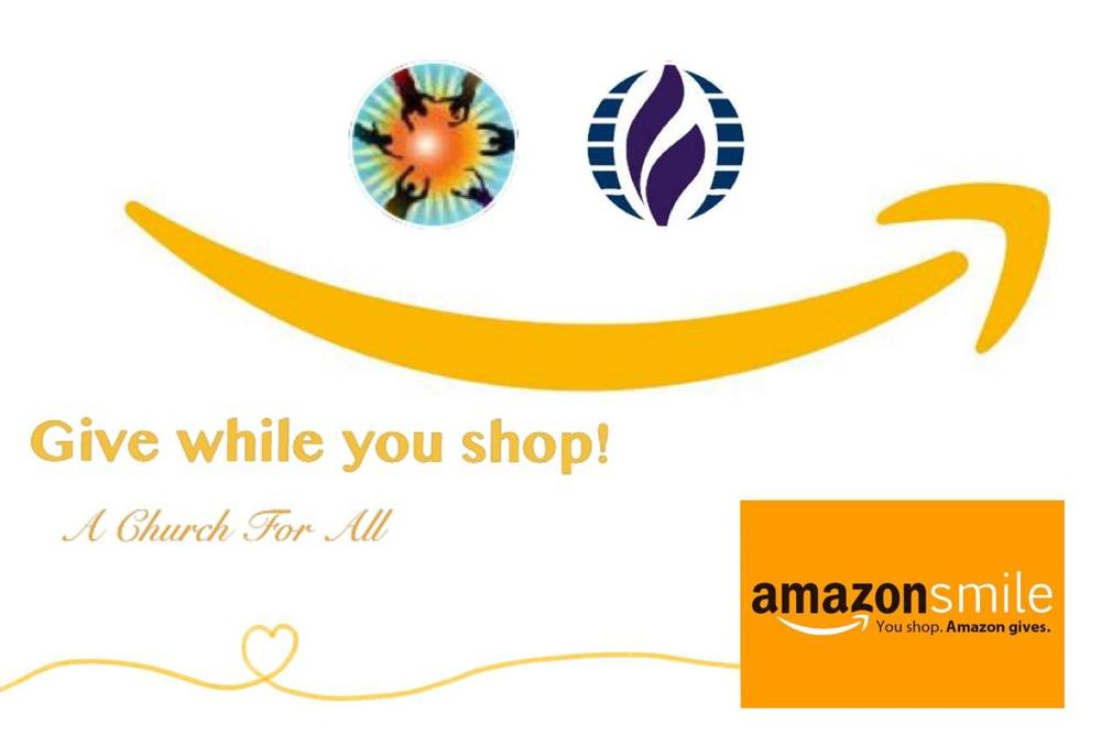 "Help A Church for All by shopping. Look for ""A Church for Us Sacramento"" (our original legal name) and shop at   www.smile.amazon.com"