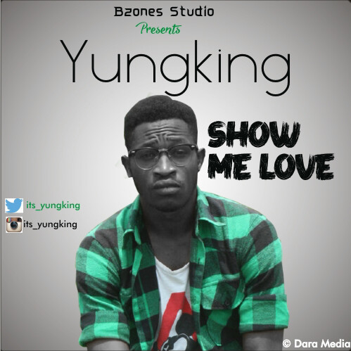 Song Review:- Show Me Love by YungKing — Music Unites Africa
