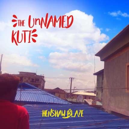 Henshaw-Blaze-The-Unnamed-Kuti-album-art.jpg