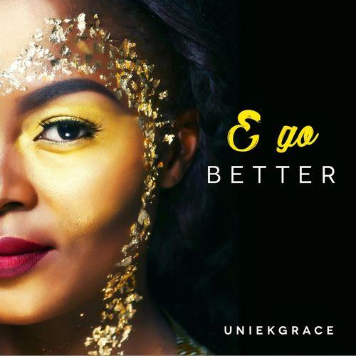 Uniekgrace + E Go Better + Music Unites Africa.jpg