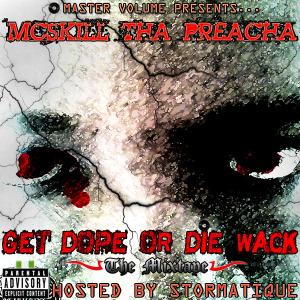 Get Dope Or Die Wack - The Mixtape (2012) by McSkill ThaPreacha.jpg