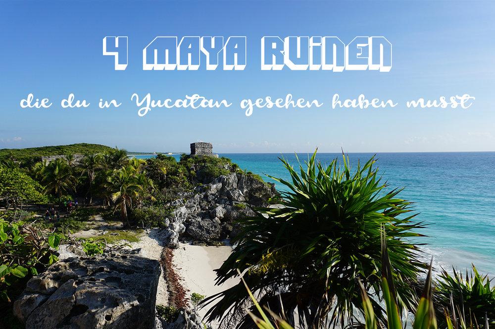 4 Maya Ruinen die du in Yucatan gesehen haben musst