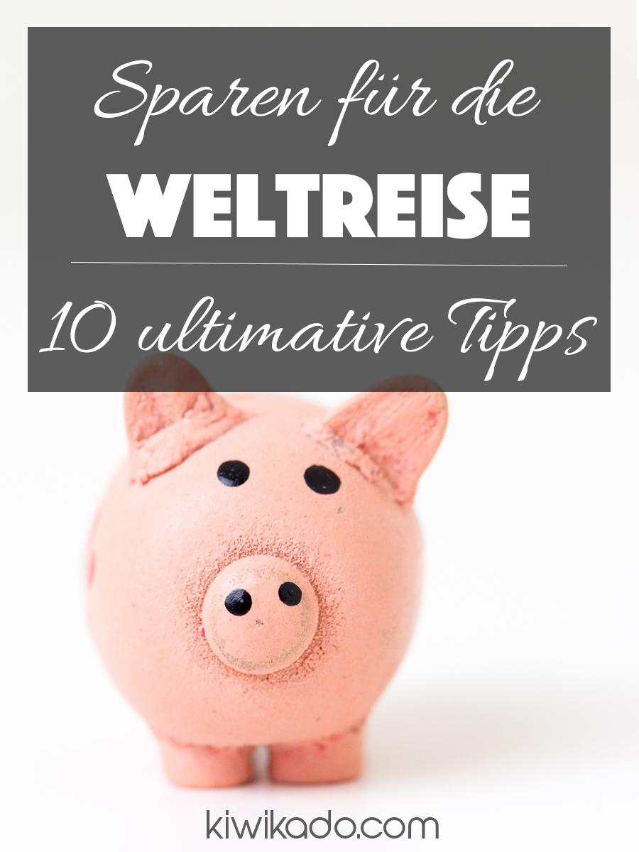 Sparen für die Weltreise - Meine 10 ultimativen Tipps Pinterest