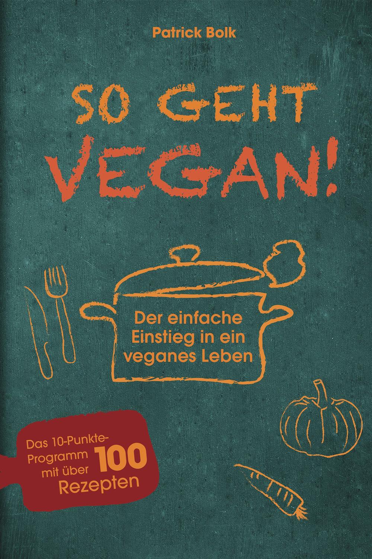 So geht vegan! - Patrick Bolk