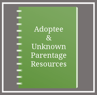 Resources for adoptees and others of unknown parentage
