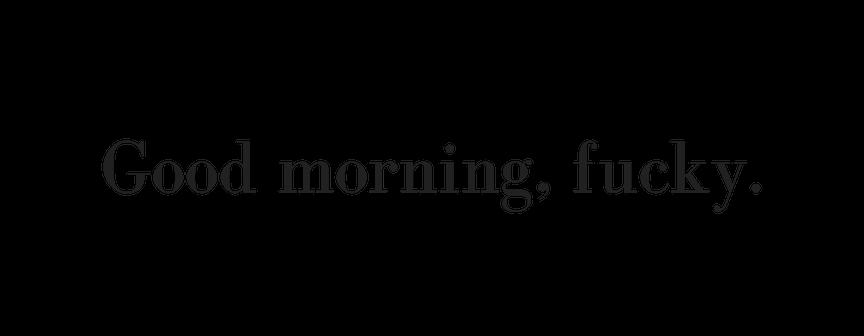 GB Coffee mug Good morning fucky.png