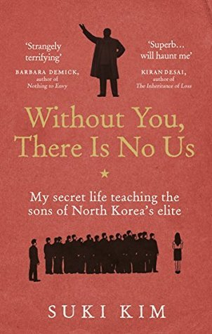 Without You, There Is No Us - Suki Kim describes North Korea as a vacuum where nothing moved: