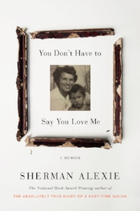 You Don't Have to Say You Love Me  by Sherman Alexie