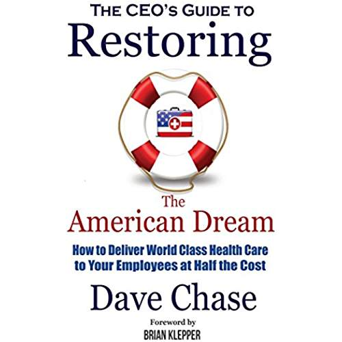 The CEO's Guide to Restoring the American Dream, by Dave Chase