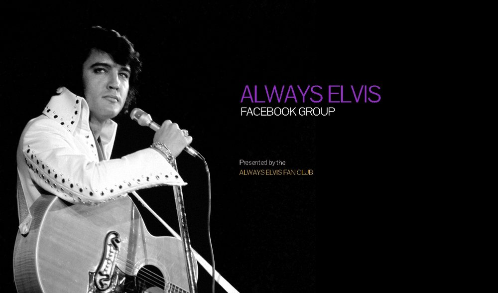 "JOIN OUR ""ALWAYS ELVIS""  FACEBOOK GROUP"