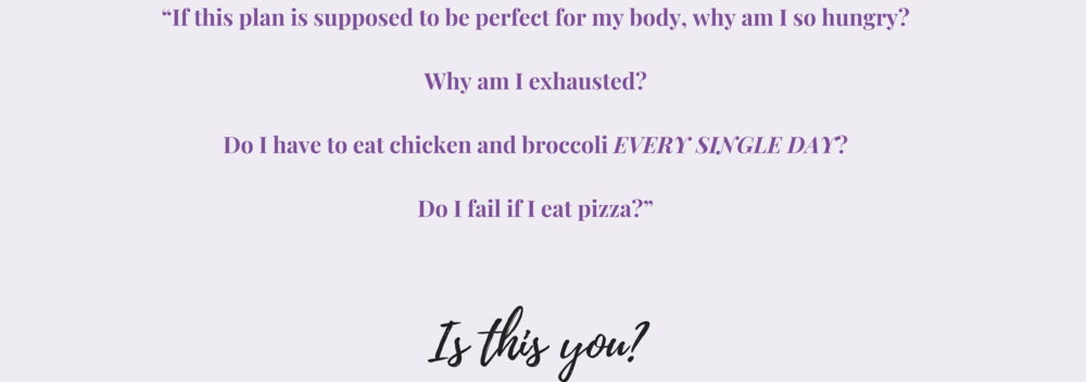 """If this plan is supposed to be perfect for my body, why am I so hungry_ Why am I exhausted_ Do I have to eat chicken and broccoli EVERY SINGLE DAY_ Do I fail if I eat pizza_""Is this you_.png"