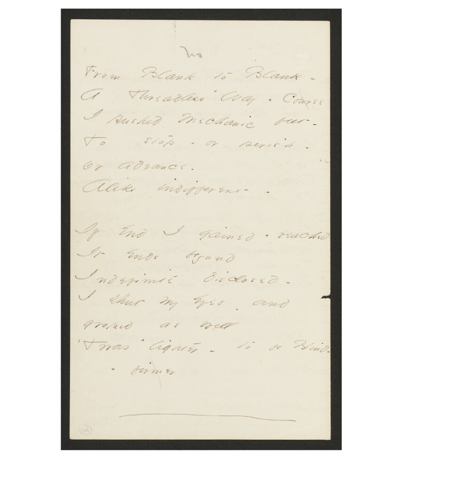 "The manuscript of ""From Blank to Blank"" show two variants: ""reached"" for ""gained"" at the end of the first line of the second stanza, and ""firmer"" for ""lighter"" in the last line of the poem.     Credits   :    Houghton Library, Harvard University, Cambridge, MA    Dickinson, Emily, 1830-1886. Poems: Packet XXXI, Fascicle 23. Includes 20 poems, written in ink, ca. 1862. Houghton Library, Harvard University, Cambridge, Mass. Houghton Library - (166c) From Blank to Blank, J761, Fr484"