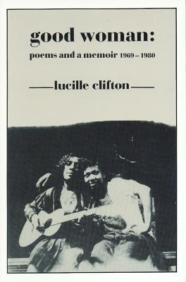 Good Woman  , by Lucille Clifton