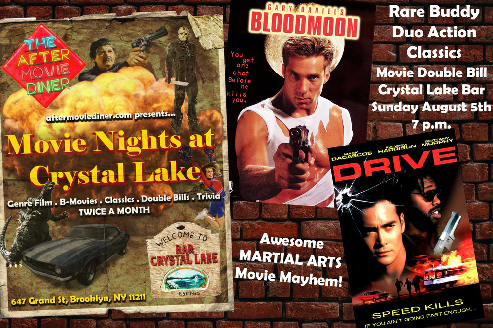 DOUBLE BILL - Rare Buddy Duo Action Classics - August 5thWe're screening the Gary Daniels Vs Darren Shahlavi, battle of the Brit-kickers, movie Bloodmoon and the underappreciated action gem Drive starring Mark Dacascos and Kadeem Hardison.The martial arts mayhem in these 2 films has to be seen to be believed!Starting at 7 p.m.