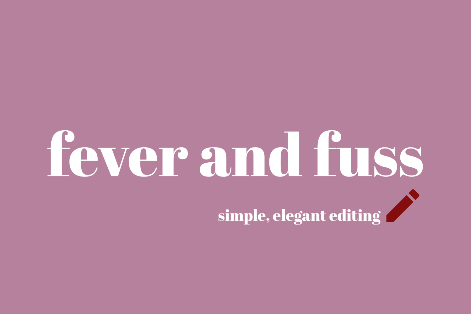 Fever and Fuss Editing