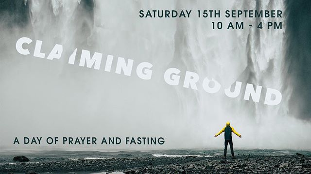 CLAIMING GROUND A Day of Prayer and Fasting 15th September  #pray #london