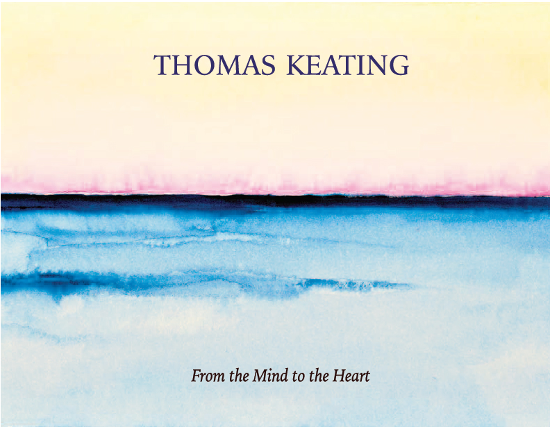 Father Thomas Keating,  From the Mind to the Heart . ©Rising Tide of Silence, LLC. Published 2017. Illustrated with the watercolor paintings of Charlotte M. Frieze. Book designed by Allison Wucher, Silverpoint Fine Art.