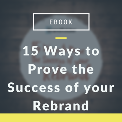15 Ways to Prove the Success of Your Rebrand