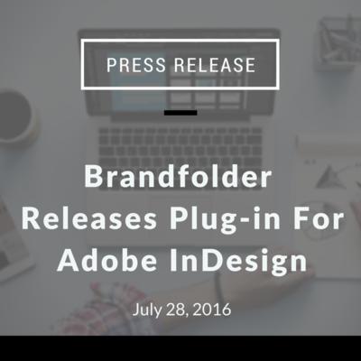 Brandfolder Releases Plug-in For Adobe InDesign