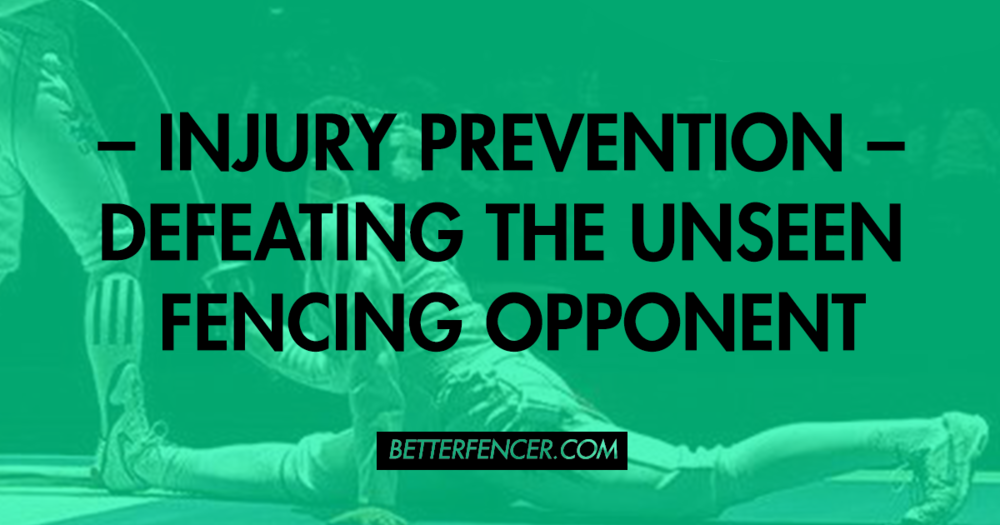 INJURY PREVENTION - DEFEATING THE UNSEEN FENCING OPPONENT