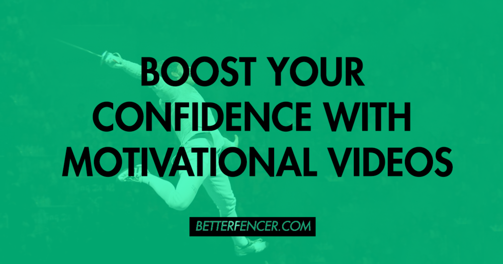 BOOST YOUR FENCING CONFIDENCE WITH PERSONAL MOTIVATIONAL VIDEOS