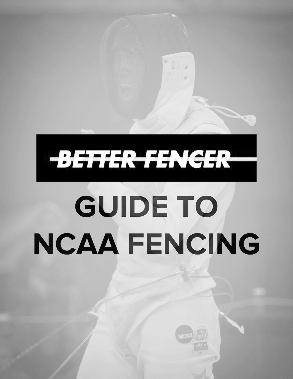The ultimate guide to college / NCAA fencing written by Better Fencer and Jason Rogers