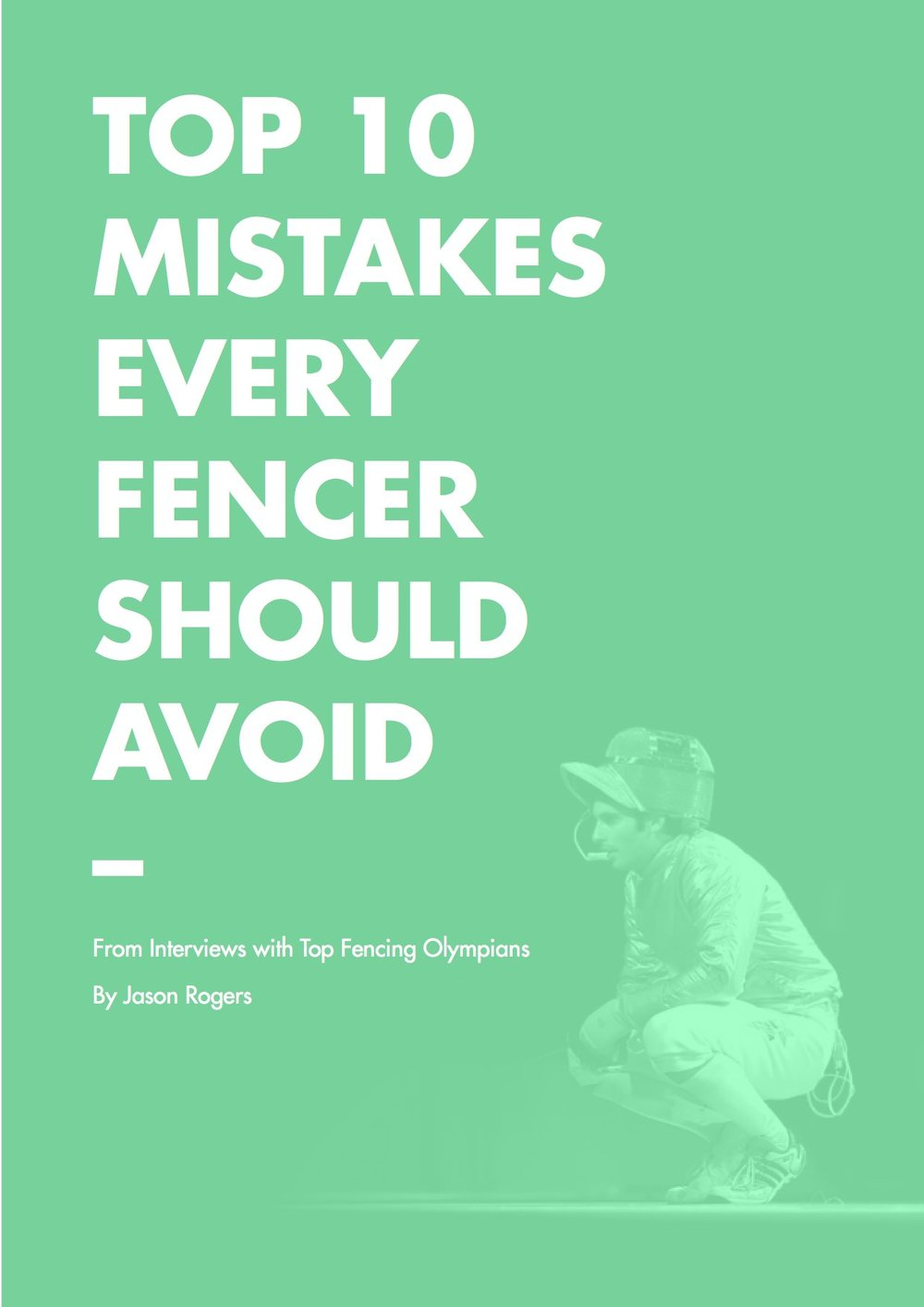 The guide to the top 10 mistakes every fencer should avoid written by Better Fencer and Jason Rogers