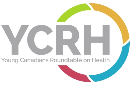 The Young Canadians Roundtable on Health, a youth-led engagement and advocacy working group that represents the youth voice in discussions related to the above four areas