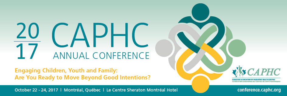 2017 CAPHC Annual Conference - Engaging Children, Youth and Family: Are You Ready to Move Beyond Good Intentions?