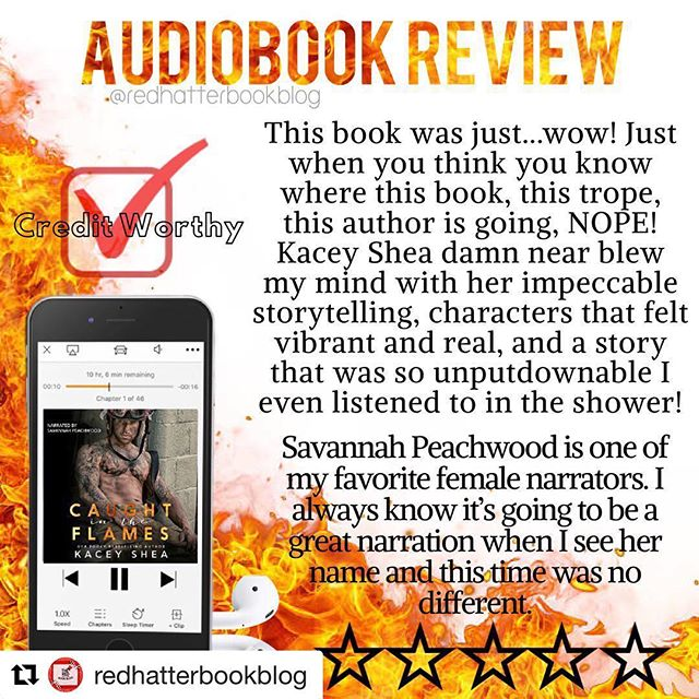 #repost @redhatterbookblog ・・・ #Audiobook #review for CAUGHT IN THE FLAMES by @kaceysheabooks narrated by @savannahpeachwood on the blog today! Read the five star review on and make sure to listen to this #CreditWorthy audio immediately! *link in bio* . . . . . . . #CaughtInTheFlames #KaceyShea #SavannahPeachwood #bookstagram #bookstagrammer #romance #firefighter #mustlisten #mustread #audible #bookworm #blogger