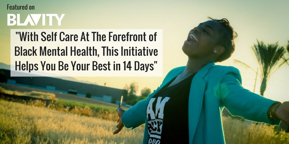 With Self Care At The Forefront of Black Mental Health, This Initative Helps YOu Be Your Best in 14 Days.jpg